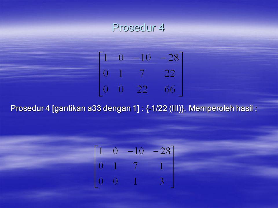 Prosedur 4 Prosedur 4 [gantikan a33 dengan 1] : {-1/22 (III)}. Memperoleh hasil :